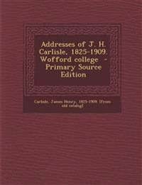 Addresses of J. H. Carlisle, 1825-1909. Wofford College - Primary Source Edition