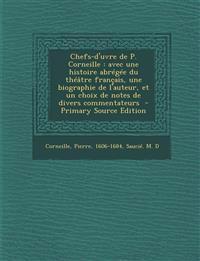 Chefs-d'uvre de P. Corneille : avec une histoire abrégée du théâtre français, une biographie de l'auteur, et un choix de notes de divers commentateurs