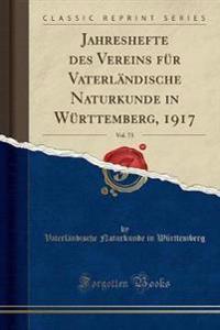 Jahreshefte des Vereins für Vaterländische Naturkunde in Württemberg, 1917, Vol. 73 (Classic Reprint)
