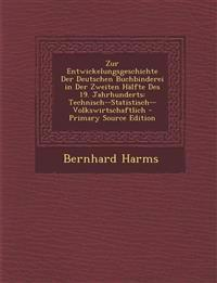 Zur Entwickelungsgeschichte Der Deutschen Buchbinderei in Der Zweiten Hälfte Des 19. Jahrhunderts: Technisch--Statistisch--Volkswirtschaftlich