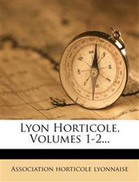 Lyon Horticole, Volumes 1-2...