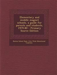 Elementary and Middle Magnet Schools, a Guide for Parents and Students, 1979-80 - Primary Source Edition