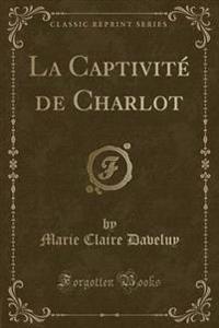 La Captivite de Charlot (Classic Reprint)