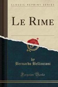 Le Rime (Classic Reprint)