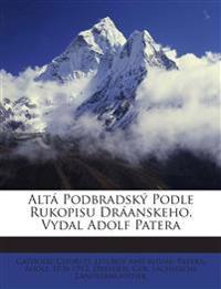 Altá Podbradský Podle Rukopisu Dráanskeho. Vydal Adolf Patera