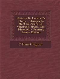 Histoire de L'Ordre de Cluny ... Jusqu'a La Mort de Pierre-Le-Venerable. (Publ., Soc. Eduenne).