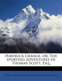 Hawbuck Grange, or, The sporting adventures of Thomas Scott, Esq.
