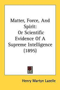 Matter, Force, and Spirit