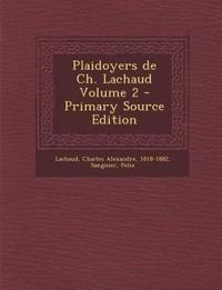 Plaidoyers de Ch. Lachaud Volume 2 - Primary Source Edition