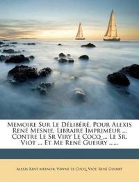 Memoire Sur Le Délibéré, Pour Alexis René Mesnie, Libraire Imprimeur ... Contre Le Sr Viry Le Cocq ... Le Sr. Viot ... Et Me René Guerry ......