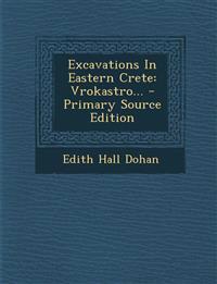 Excavations in Eastern Crete: Vrokastro... - Primary Source Edition