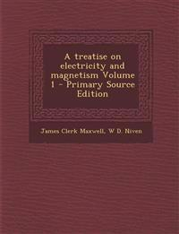 Treatise on Electricity and Magnetism Volume 1