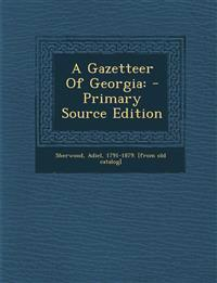 A Gazetteer of Georgia: - Primary Source Edition
