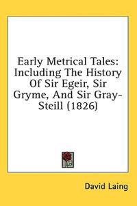 Early Metrical Tales: Including The History Of Sir Egeir, Sir Gryme, And Sir Gray-Steill (1826)