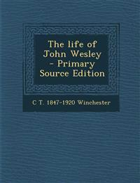 The life of John Wesley  - Primary Source Edition