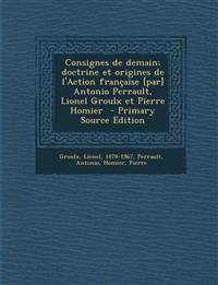 Consignes de demain; doctrine et origines de l'Action française [par] Antonio Perrault, Lionel Groulx et Pierre Homier