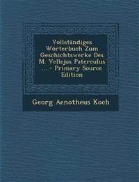 Vollständiges Wörterbuch Zum Geschichtswerke Des M. Vellejus Paterculus ...