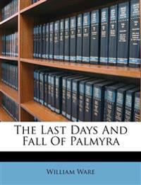 The Last Days And Fall Of Palmyra