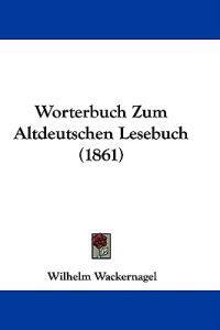 Worterbuch Zum Altdeutschen Lesebuch (1861)