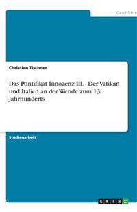 Das Pontifikat Innozenz III. - Der Vatikan und Italien an der Wende zum 13. Jahrhunderts