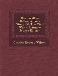 Bear Wallow Belles: A Love Story of the Civil War - Primary Source Edition