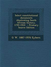 Select Constitutional Documents Illustrating South African History, 1795-1910