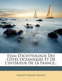 Essai D'Ichtyologie Des C Tes Oc Aniques Et de L'Int Rieur de La France...