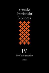 Svenskt Patristiskt Bibliotek. Band 4, Bibel och predikan