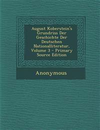 August Koberstein's Grundriss Der Geschichte Der Deutschen Nationalliteratur, Volume 3 - Primary Source Edition