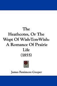 The Heathcotes, or the Wept of Wish-ton-wish