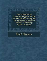 Les Finances de L'Ancien Regime Et de La Revolution: Origines Du Systeme Financier Actuel - Primary Source Edition