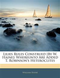 Lilies Rules Construed [By W. Haine]: Whereunto Are Added T. Robinson's Heteroclites
