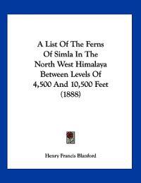 A List of the Ferns of Simla in the North West Himalaya Between Levels of 4,500 and 10,500 Feet