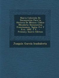 Nueva Colección De Documentos Para La Historia De México: Códice Mendieta: Documentos Franciscanos, Siglos Xvi Y Xvii. 1892. 2 V...