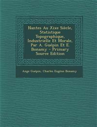 Nantes Au Xixe Siècle, Statistique Topographique, Industrielle Et Morale, Par A. Guépin Et E. Bonamy