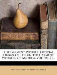 The Garment Worker: Official Organ Of The United Garment Workers Of America, Volume 21...