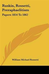 Ruskin, Rossetti, Preraphaelitism