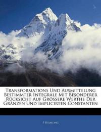 Transformations Und Ausmittelung Bestimmter Integrale Mit Besonderer R Cksicht Auf Gr Ssere Werthe Der Gr Nzen Und Implicirten Constanten