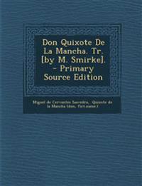 Don Quixote de La Mancha. Tr. [By M. Smirke]. - Primary Source Edition