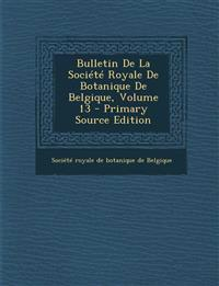 Bulletin de La Societe Royale de Botanique de Belgique, Volume 13 - Primary Source Edition