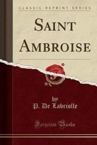 Saint Ambroise (Classic Reprint)