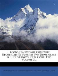 Lecons D'anatomie Comparee Recueillies Et Publiees Par Dumeril (et G. L. Duvernoy). 2 Ed. Corr. Etc, Volume 3...