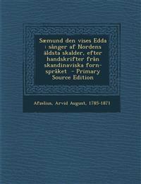Sæmund den vises Edda : sånger af Nordens äldsta skalder, efter handskrifter från skandinaviska forn-språket  - Primary Source Edition