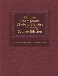 Felicien Champsaur: Etude Litteraire - Primary Source Edition