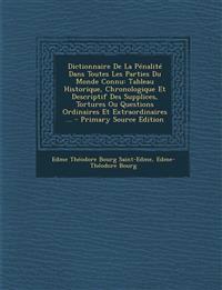 Dictionnaire De La Pénalité Dans Toutes Les Parties Du Monde Connu: Tableau Historique, Chronologique Et Descriptif Des Supplices, Tortures Ou Questio