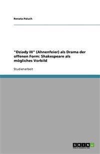 Dziady III (Ahnenfeier) ALS Drama Der Offenen Form: Shakespeare ALS Mogliches Vorbild