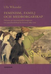 Feminism, familj och medborgarskap : debatter på internationella kongresser om nattarbetsförbud för kvinnor 1889-1919