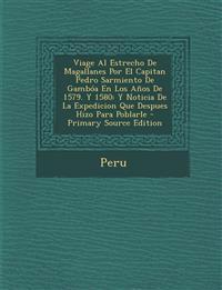 Viage Al Estrecho De Magallanes Por El Capitan Pedro Sarmiento De Gambóa En Los Años De 1579. Y 1580: Y Noticia De La Expedicion Que Despues Hizo Para