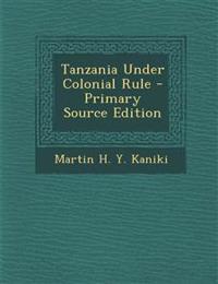 Tanzania Under Colonial Rule
