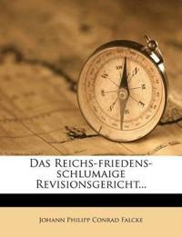 Das Reichs-friedens-schlumaige Revisionsgericht...